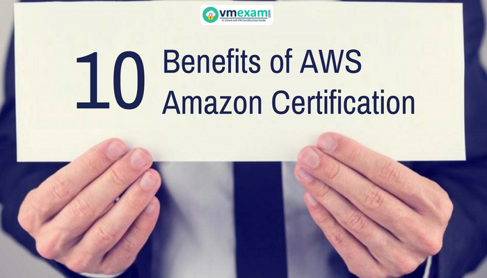10 Benefits of Amazon Web Services (AWS) Certifications | VMExam
