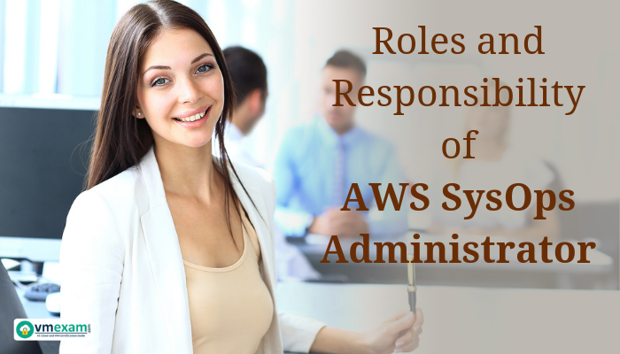 Roles and Responsibility of AWS SysOps Administrator, Roles and Responsibility of AWS Administrator, Cloud computing, AWS Administrator, Cloud technology, AWS Training, AWS, AWS Exam, AWS Certification, AWS Administrator Exam, AWS Administrator Certification, AWS SysOps Administrator, AWS SysOps Administrator Exam, AWS SysOps Administrator Certification, SysOps Administrator, SysOps Administrator Exam, SysOps Administrator Certification, AWS SysOps Administrator Associate (SOA-C01), AWS SysOps Administrator Associate (SOA-C01) Exam, AWS SysOps Administrator Associate (SOA-C01)Certification, SOA-C01, SOA-C01 Exam, SOA-C01 Certification, SOA-C01 Mock Test, SOA-C01 Practice Exam, SOA-C01 Syllabus, SOA-C01 Sample Questions, AWS SOA-C01, AWS SOA-C01 Exam, AWS SOA-C01 Certification, AWS certified SysOps Administrator Associate practice exam free, AWS certified SysOps Administrator Associate all in one exam guide, AWS certified SysOps Administrator exam questions, AWS SysOps Administrator syllabus, AWS SysOps exam questions, AWS SysOps syllabus