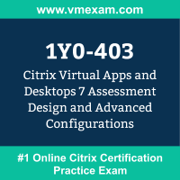 1Y0-403: Citrix Virtual Apps and Desktops 7 Assessment, Design and Advanced Conf